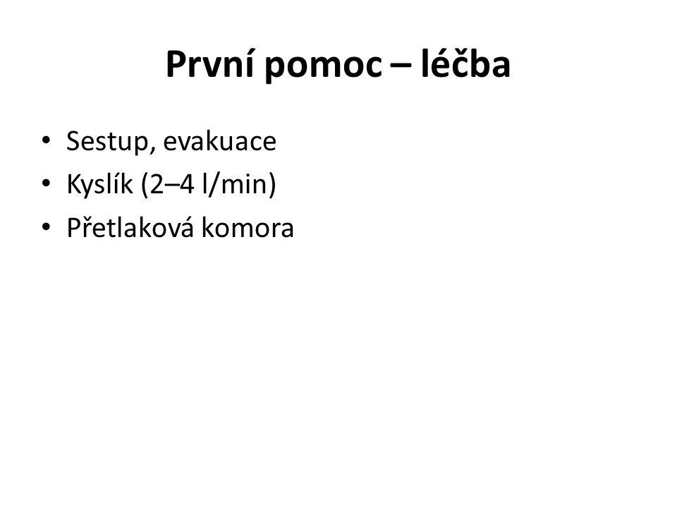 První pomoc – léčba Sestup, evakuace Kyslík (2–4 l/min) Přetlaková komora