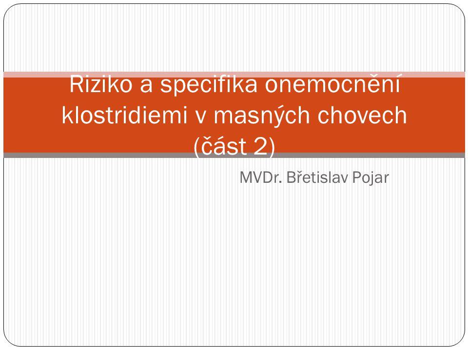 MVDr. Břetislav Pojar Riziko a specifika onemocnění klostridiemi v masných chovech (část 2)