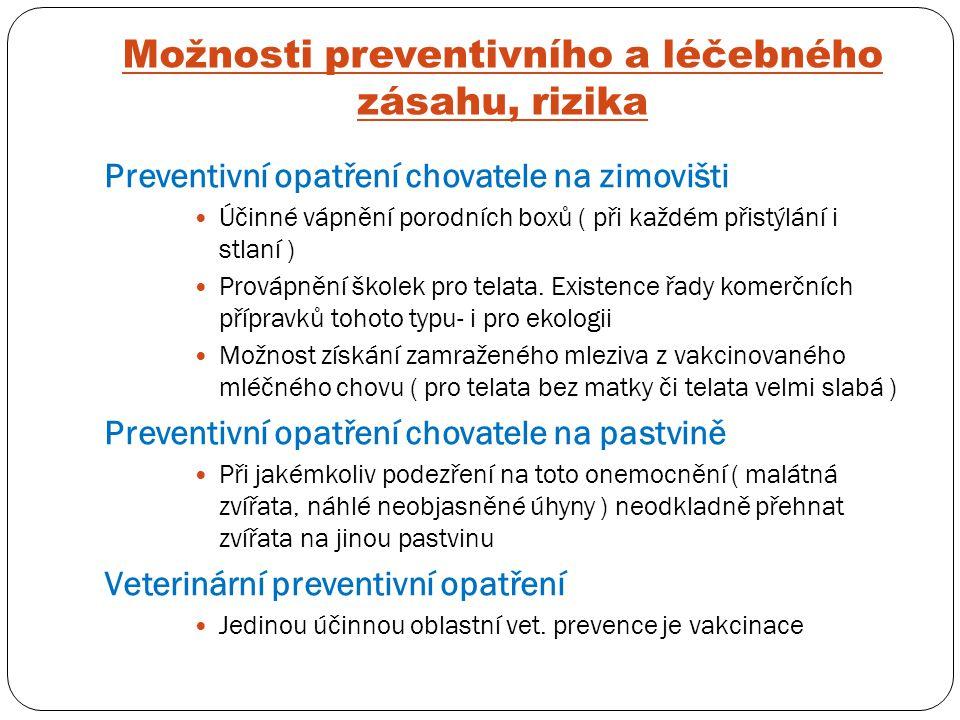 Možnosti preventivního a léčebného zásahu, rizika Preventivní opatření chovatele na zimovišti Účinné vápnění porodních boxů ( při každém přistýlání i stlaní ) Provápnění školek pro telata.