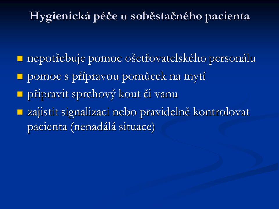 Hygienická péče u soběstačného pacienta nepotřebuje pomoc ošetřovatelského personálu nepotřebuje pomoc ošetřovatelského personálu pomoc s přípravou po