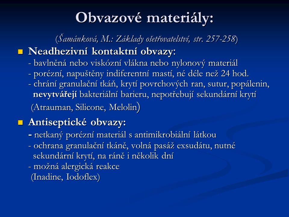 Obvazové materiály: (Šamánková, M.: Základy ošetřovatelství, str. 257-258) Neadhezivní kontaktní obvazy : - bavlněná nebo viskózní vlákna nebo nylonov
