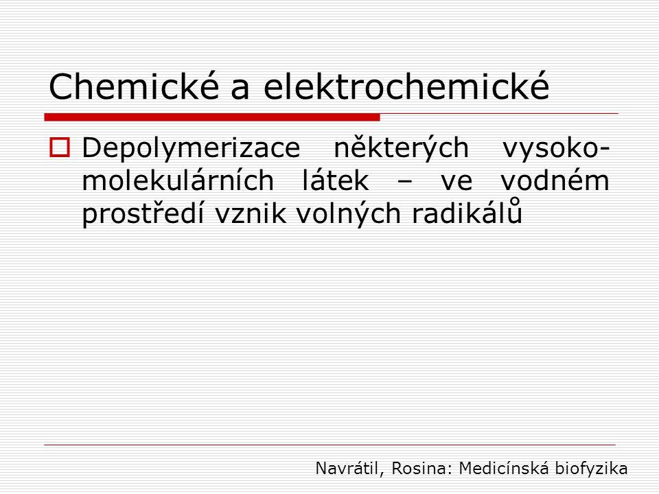 Chemické a elektrochemické  Depolymerizace některých vysoko- molekulárních látek – ve vodném prostředí vznik volných radikálů Navrátil, Rosina: Medic