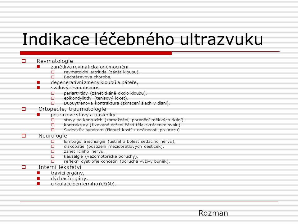 Indikace léčebného ultrazvuku  Revmatologie zánětlivá revmatická onemocnění  revmatoidní artritida (zánět kloubu),  Bechtěrevova choroba, degenerat