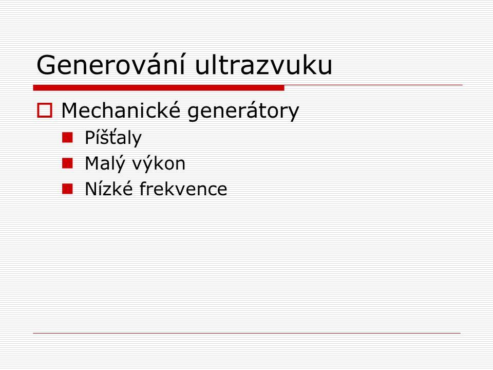 Generování ultrazvuku  Mechanické generátory Píšťaly Malý výkon Nízké frekvence