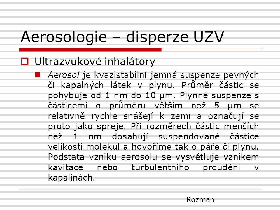 Aerosologie – disperze UZV  Ultrazvukové inhalátory Aerosol je kvazistabilní jemná suspenze pevných či kapalných látek v plynu. Průměr částic se pohy