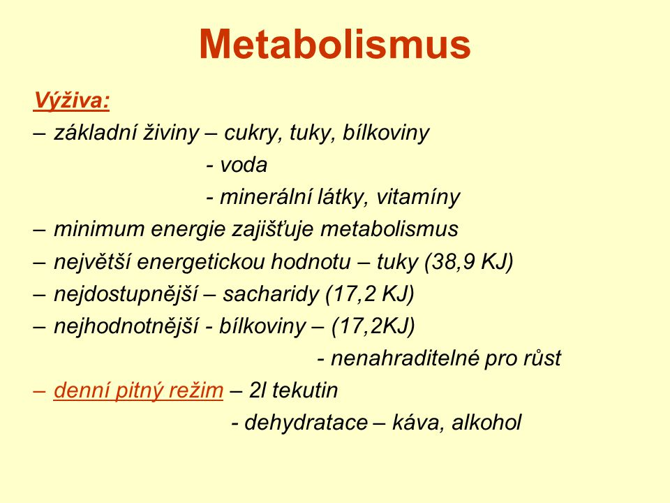 Metabolismus Výživa: –základní živiny – cukry, tuky, bílkoviny - voda - minerální látky, vitamíny –minimum energie zajišťuje metabolismus –největší en