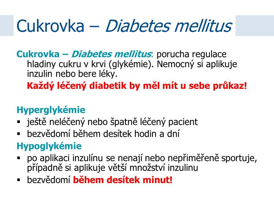 Cukrovka – Diabetes mellitus: porucha regulace hladiny cukru v krvi (glykémie). Nemocný si aplikuje inzulin nebo bere léky. Každý léčený diabetik by m