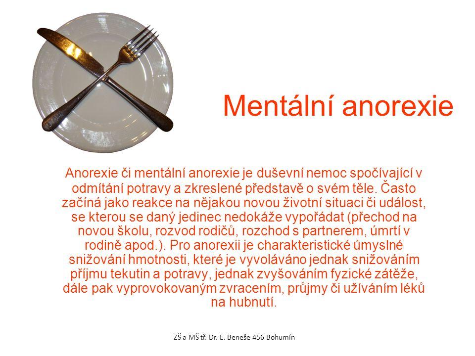 Mentální anorexie Anorexie či mentální anorexie je duševní nemoc spočívající v odmítání potravy a zkreslené představě o svém těle. Často začíná jako r