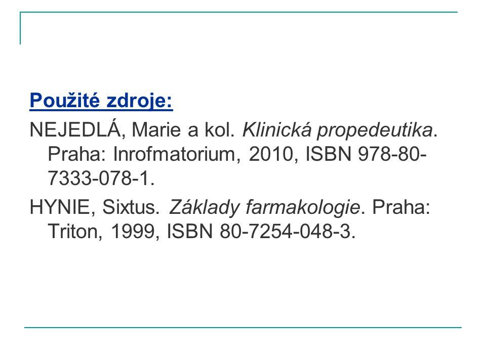 Použité zdroje: NEJEDLÁ, Marie a kol. Klinická propedeutika. Praha: Inrofmatorium, 2010, ISBN 978-80- 7333-078-1. HYNIE, Sixtus. Základy farmakologie.