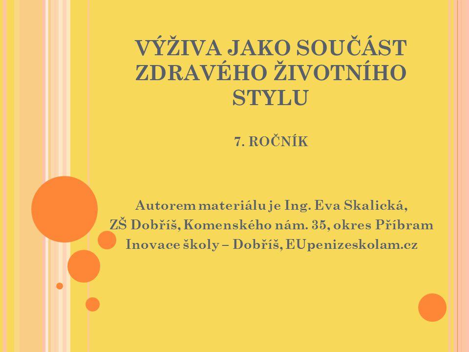 VÝŽIVA JAKO SOUČÁST ZDRAVÉHO ŽIVOTNÍHO STYLU 7. ROČNÍK Autorem materiálu je Ing. Eva Skalická, ZŠ Dobříš, Komenského nám. 35, okres Příbram Inovace šk