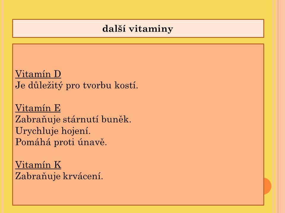 další vitaminy Vitamín D Je důležitý pro tvorbu kostí. Vitamín E Zabraňuje stárnutí buněk. Urychluje hojení. Pomáhá proti únavě. Vitamín K Zabraňuje k