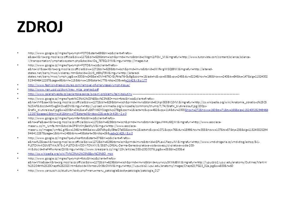 ZDROJ http://www.google.cz/imgres?q=lymph+FOTO&start=698&hl=cs&client=firefox- a&sa=X&rls=org.mozilla:cs:official&biw=1272&bih=629&tbm=isch&prmd=imvns