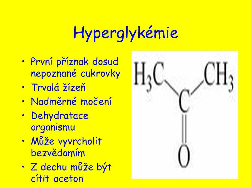 Hyperglykémie První příznak dosud nepoznané cukrovky Trvalá žízeň Nadměrné močení Dehydratace organismu Může vyvrcholit bezvědomím Z dechu může být cí