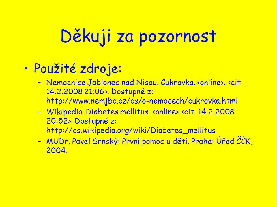 Děkuji za pozornost Použité zdroje: –Nemocnice Jablonec nad Nisou. Cukrovka... Dostupné z: http://www.nemjbc.cz/cs/o-nemocech/cukrovka.html –Wikipedia