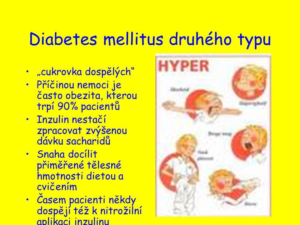"""Diabetes mellitus druhého typu """"cukrovka dospělých"""" Příčinou nemoci je často obezita, kterou trpí 90% pacientů Inzulin nestačí zpracovat zvýšenou dávk"""