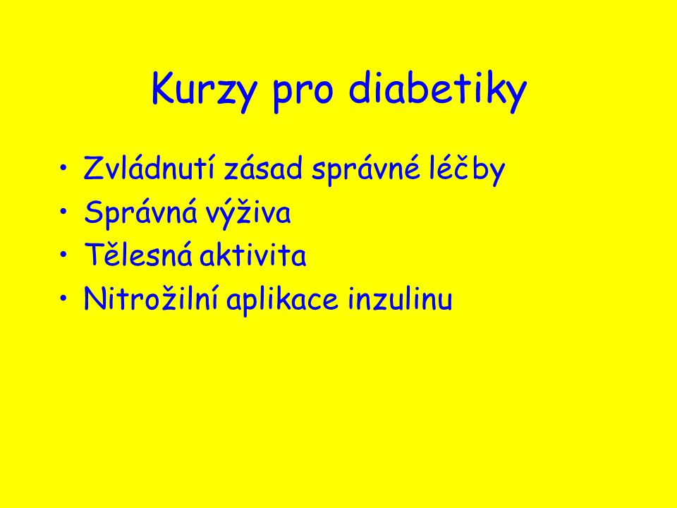 Kurzy pro diabetiky Zvládnutí zásad správné léčby Správná výživa Tělesná aktivita Nitrožilní aplikace inzulinu