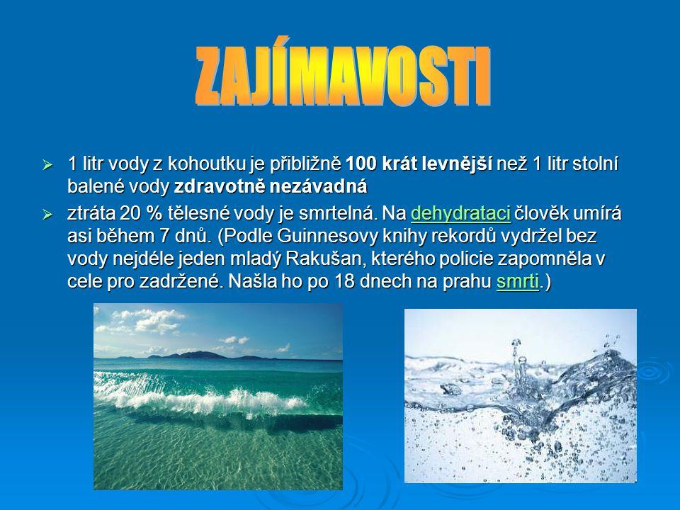  1 litr vody z kohoutku je přibližně 100 krát levnější než 1 litr stolní balené vody zdravotně nezávadná  ztráta 20 % tělesné vody je smrtelná. Na d