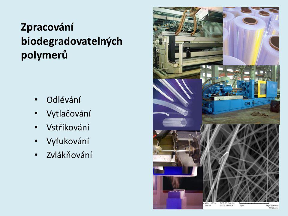 Zpracování biodegradovatelných polymerů Odlévání Vytlačování Vstřikování Vyfukování Zvlákňování 16