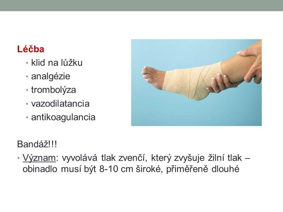 Léčba klid na lůžku analgézie trombolýza vazodilatancia antikoagulancia Bandáž!!! Význam: vyvolává tlak zvenčí, který zvyšuje žilní tlak – obinadlo mu