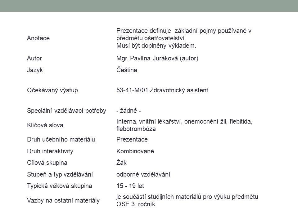 Specifika ošetřovatelské péče u klientů s onemocněním žil Akutní onemocnění Flebotrombóza = zánět hlubokých žil na dolních končetinách Tromboflebitida = zánět povrchové žíly Plicní embolie = vmetek do plicního řečiště Chronické onemocnění Chronická žilní insuficience Varixy Angiektázie – drobné žilky v kůži