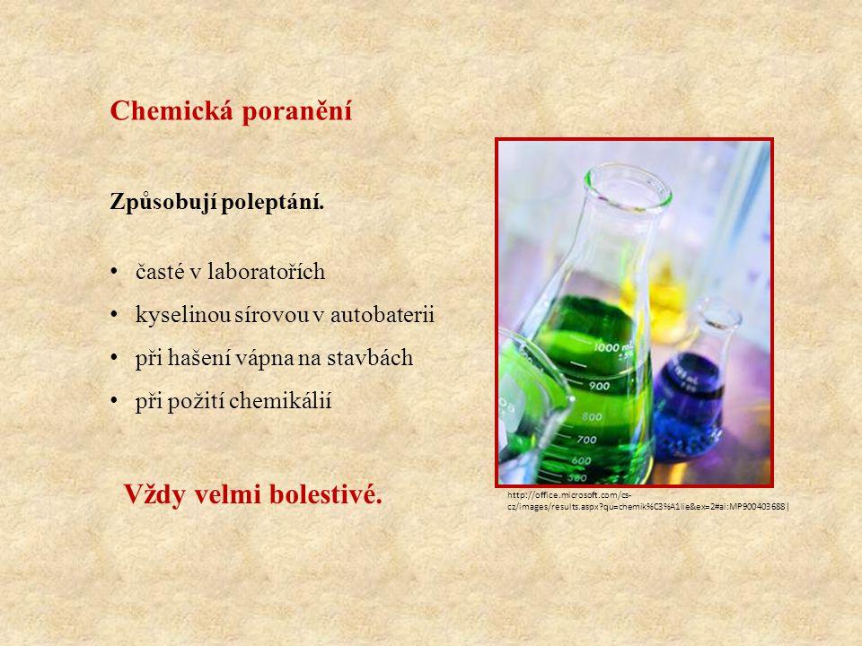 Chemická poranění časté v laboratořích kyselinou sírovou v autobaterii při hašení vápna na stavbách při požití chemikálií Způsobují poleptání.