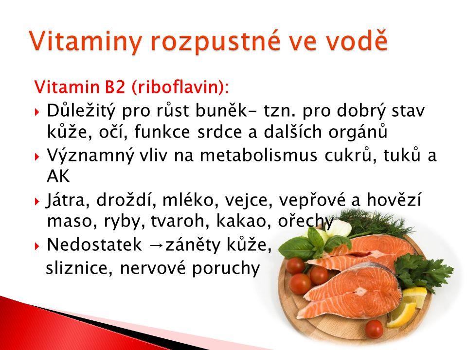 Vitamin B2 (riboflavin):  Důležitý pro růst buněk- tzn. pro dobrý stav kůže, očí, funkce srdce a dalších orgánů  Významný vliv na metabolismus cukrů