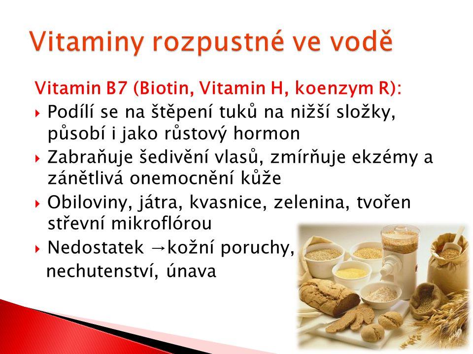 Vitamin B7 (Biotin, Vitamin H, koenzym R):  Podílí se na štěpení tuků na nižší složky, působí i jako růstový hormon  Zabraňuje šedivění vlasů, zmírň