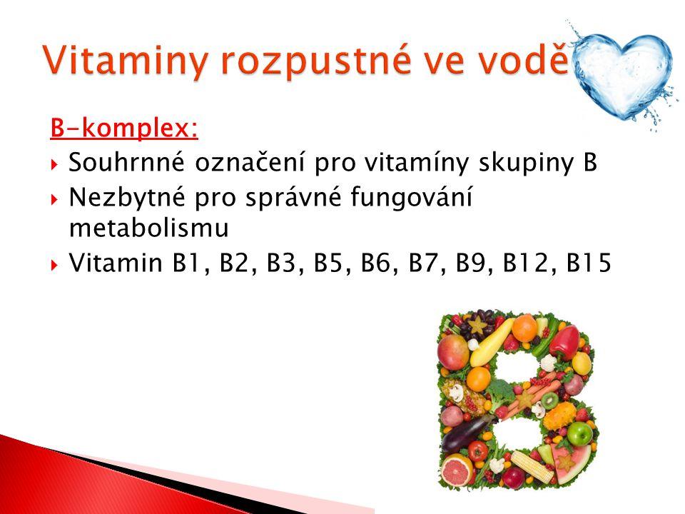 B-komplex:  Souhrnné označení pro vitamíny skupiny B  Nezbytné pro správné fungování metabolismu  Vitamin B1, B2, B3, B5, B6, B7, B9, B12, B15
