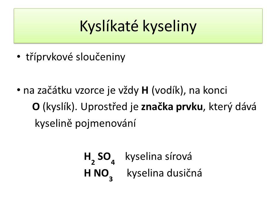Kyslíkaté kyseliny tříprvkové sloučeniny na začátku vzorce je vždy H (vodík), na konci O (kyslík). Uprostřed je značka prvku, který dává kyselině pojm