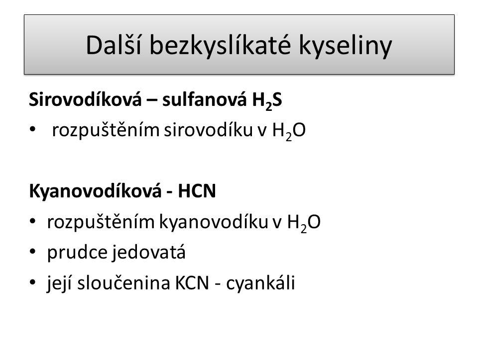 Další bezkyslíkaté kyseliny Sirovodíková – sulfanová H 2 S rozpuštěním sirovodíku v H 2 O Kyanovodíková - HCN rozpuštěním kyanovodíku v H 2 O prudce j