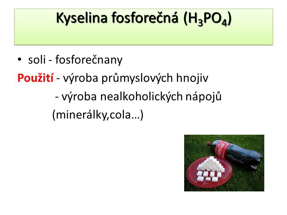 Kyselina fosforečná (H 3 PO 4 ) soli - fosforečnany Použití - výroba průmyslových hnojiv - výroba nealkoholických nápojů (minerálky,cola…)