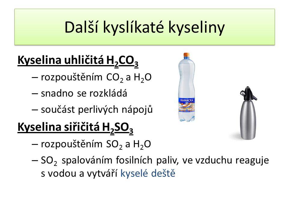 Další kyslíkaté kyseliny Kyselina uhličitá H 2 CO 3 – rozpouštěním CO 2 a H 2 O – snadno se rozkládá – součást perlivých nápojů Kyselina siřičitá H 2