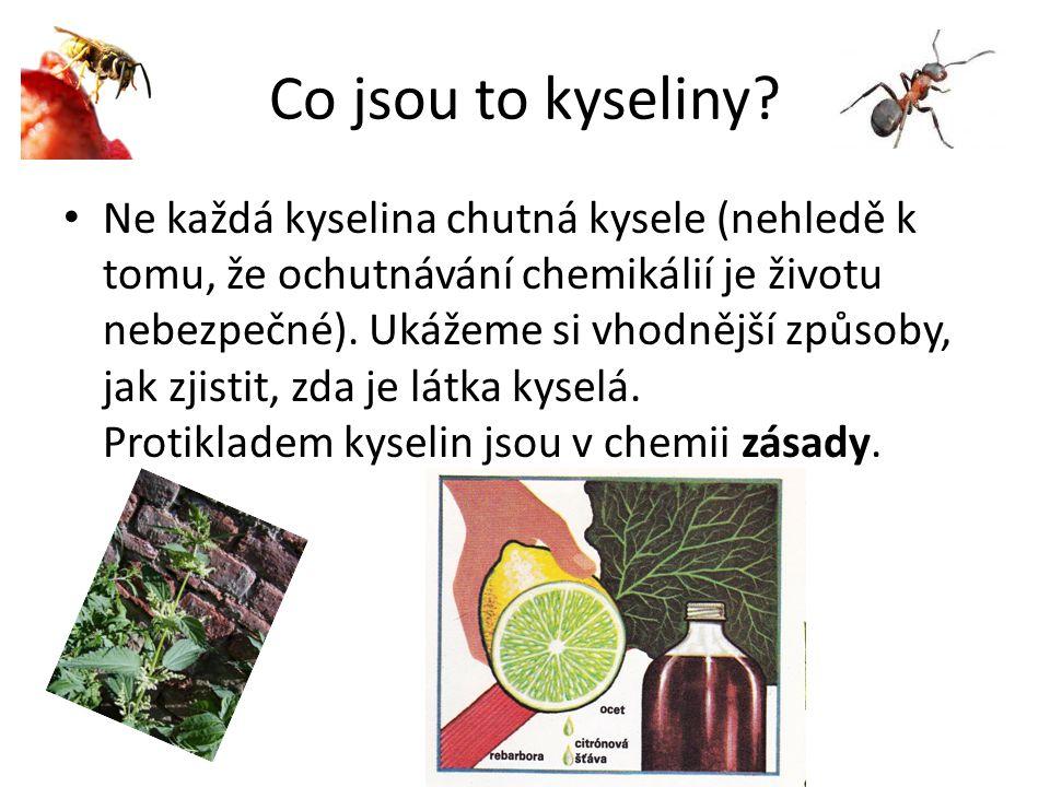 Co jsou to kyseliny? Ne každá kyselina chutná kysele (nehledě k tomu, že ochutnávání chemikálií je životu nebezpečné). Ukážeme si vhodnější způsoby, j
