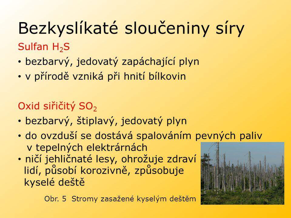 Bezkyslíkaté sloučeniny síry Sulfan H 2 S bezbarvý, jedovatý zapáchající plyn v přírodě vzniká při hnití bílkovin Oxid siřičitý SO 2 bezbarvý, štiplav