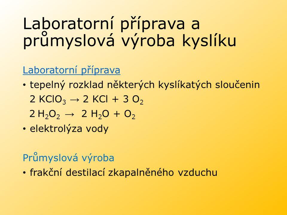 Laboratorní příprava a průmyslová výroba kyslíku Laboratorní příprava tepelný rozklad některých kyslíkatých sloučenin 2 KClO 3 → 2 KCl + 3 O 2 2 H 2 O