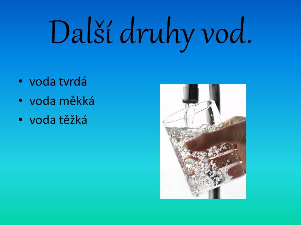 Další druhy vod. voda tvrdá voda měkká voda těžká