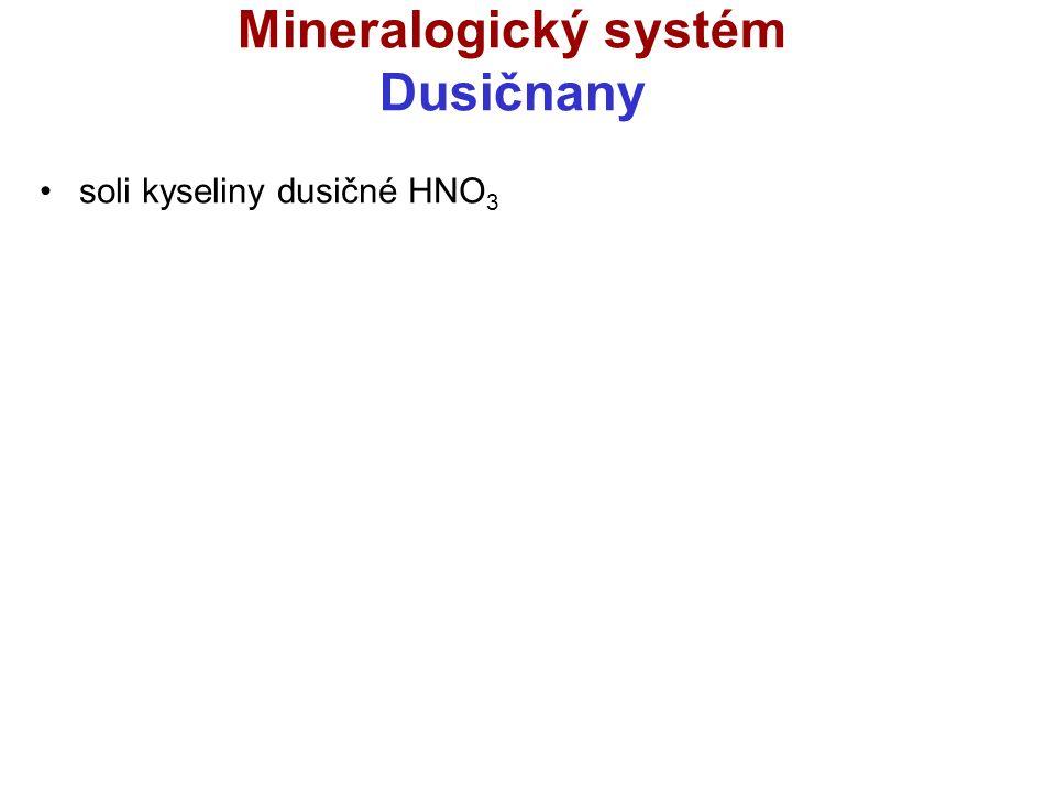 Mineralogický systém Dusičnany Ledek NaNO3 2,6 g/cm 3 ; t= 2; klencová vlastnosti: bezbarvý až našedlý, bílý vryp, skelný lesk, snadno rozpustný ve vodě tvoří zrnité agregáty využití: výroba dusíkatých hnojiv a střelného prachu konzervace masa (E 251) naleziště: Chile