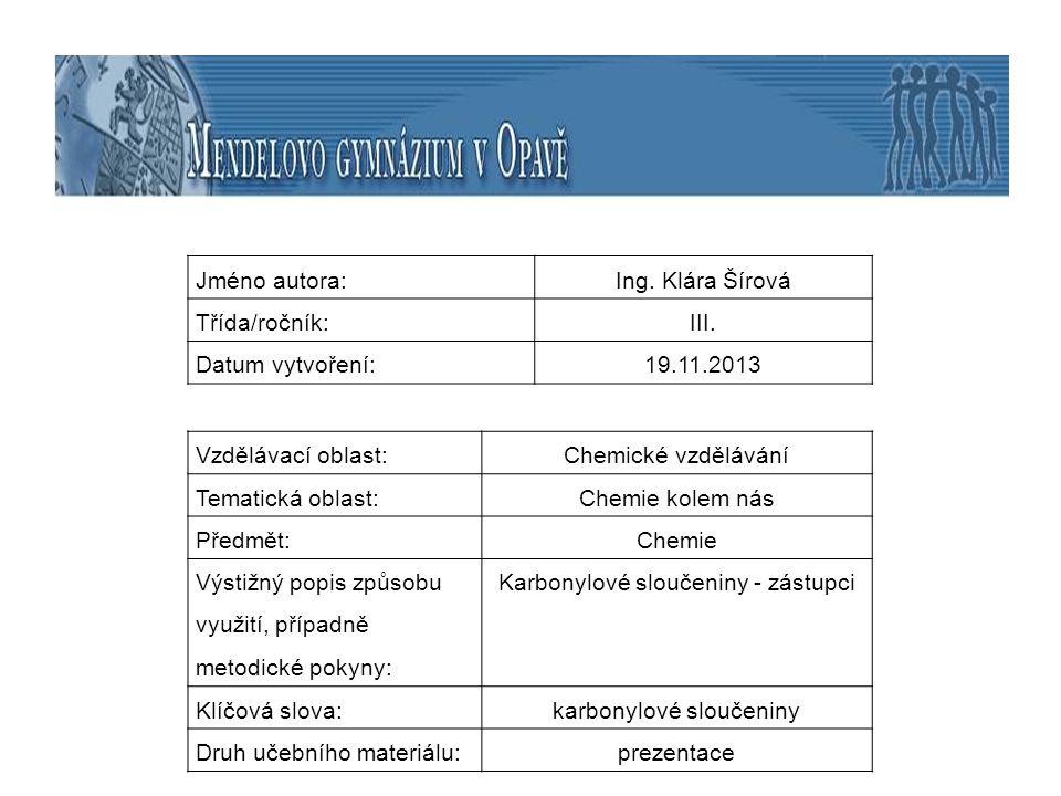 Jméno autora:Ing. Klára Šírová Třída/ročník:III. Datum vytvoření:19.11.2013 Vzdělávací oblast:Chemické vzdělávání Tematická oblast:Chemie kolem nás Př