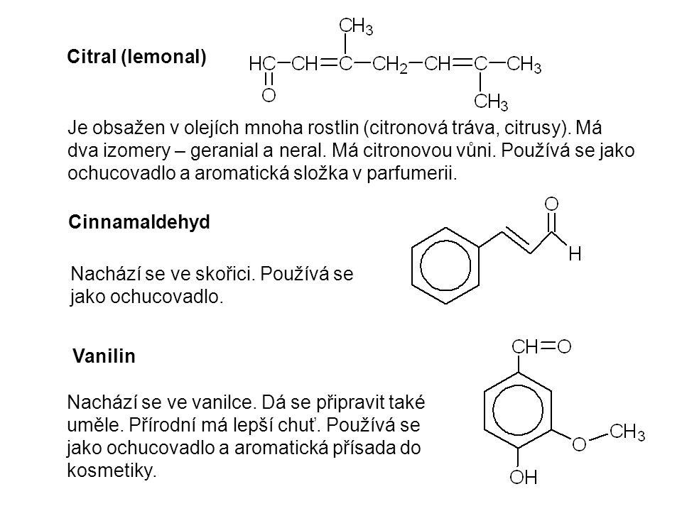 Citral (lemonal) Cinnamaldehyd Vanilin Je obsažen v olejích mnoha rostlin (citronová tráva, citrusy). Má dva izomery – geranial a neral. Má citronovou