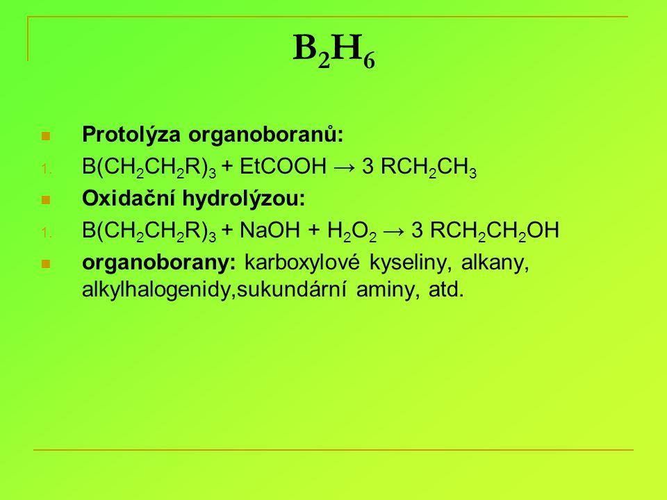 B2H6B2H6 Protolýza organoboranů: 1. B(CH 2 CH 2 R) 3 + EtCOOH → 3 RCH 2 CH 3 Oxidační hydrolýzou: 1. B(CH 2 CH 2 R) 3 + NaOH + H 2 O 2 → 3 RCH 2 CH 2