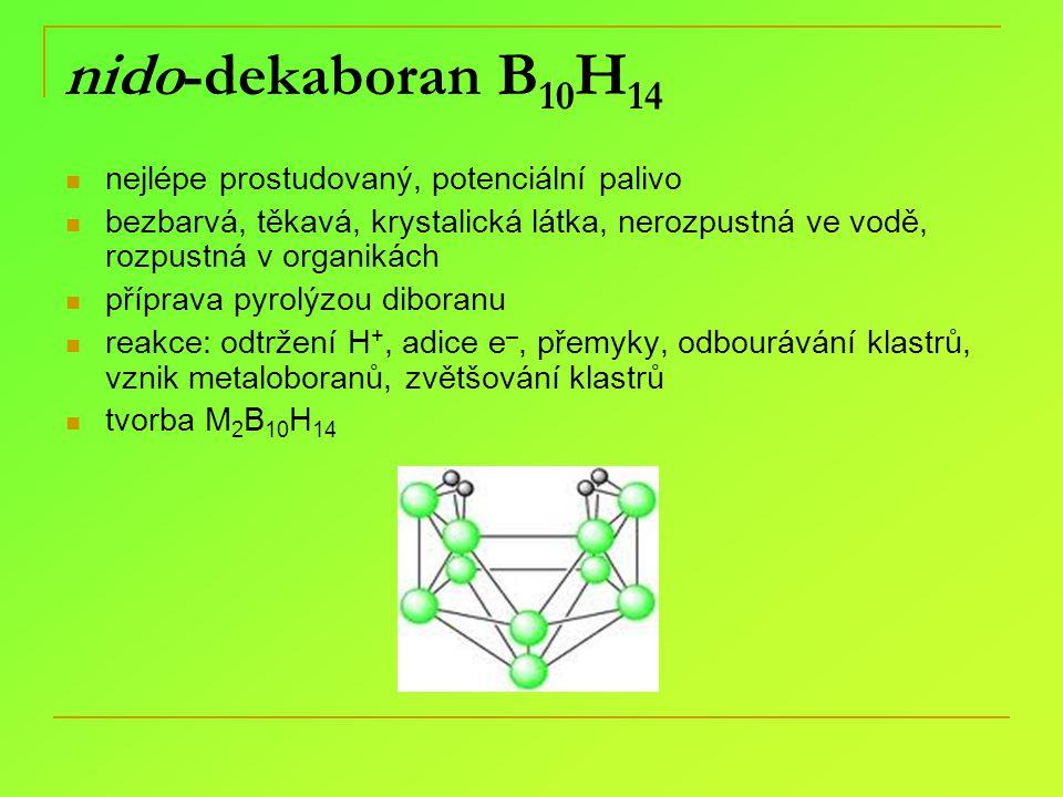 nido-dekaboran B 10 H 14 nejlépe prostudovaný, potenciální palivo bezbarvá, těkavá, krystalická látka, nerozpustná ve vodě, rozpustná v organikách pří