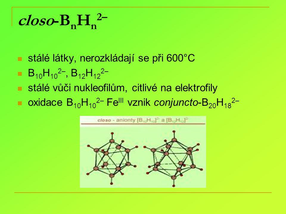 closo-B n H n 2– stálé látky, nerozkládají se při 600°C B 10 H 10 2–, B 12 H 12 2– stálé vůči nukleofilům, citlivé na elektrofily oxidace B 10 H 10 2–
