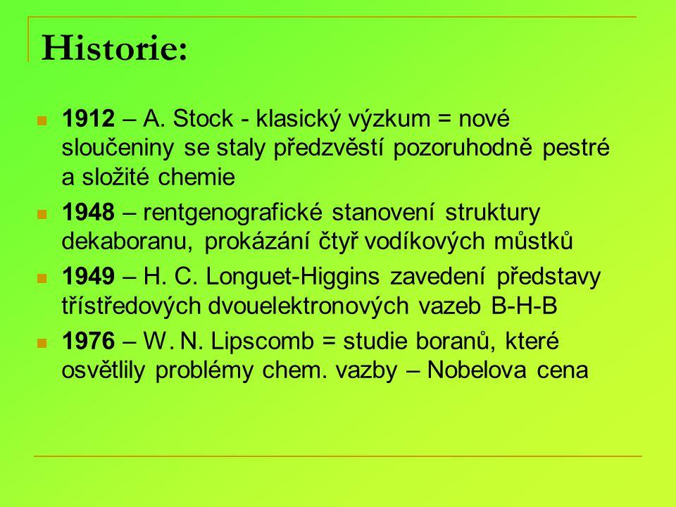 Historie: 1912 – A. Stock - klasický výzkum = nové sloučeniny se staly předzvěstí pozoruhodně pestré a složité chemie 1948 – rentgenografické stanoven