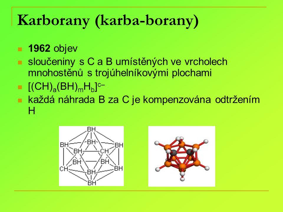 Karborany (karba-borany) 1962 objev sloučeniny s C a B umístěných ve vrcholech mnohostěnů s trojúhelníkovými plochami [(CH) a (BH) m H b ] c– každá ná