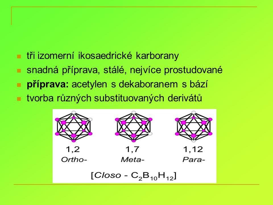 tři izomerní ikosaedrické karborany snadná příprava, stálé, nejvíce prostudované příprava: acetylen s dekaboranem s bází tvorba různých substituovanýc