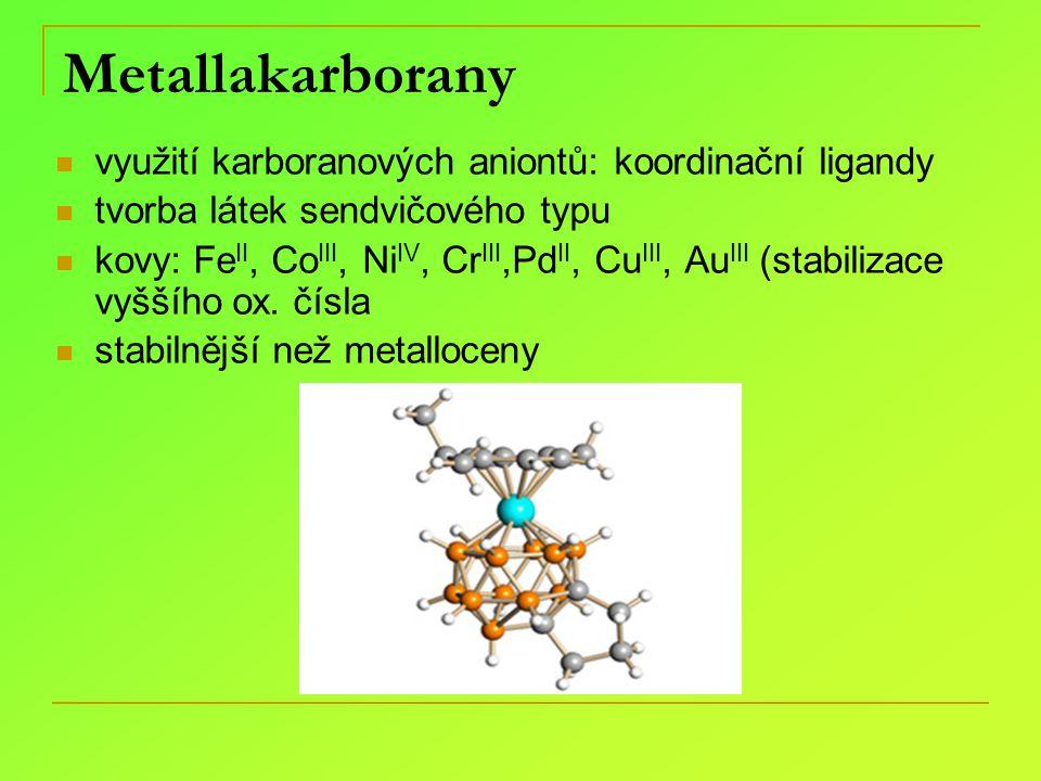Metallakarborany využití karboranových aniontů: koordinační ligandy tvorba látek sendvičového typu kovy: Fe II, Co III, Ni IV, Cr III,Pd II, Cu III, A
