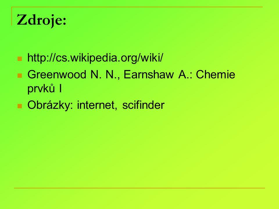 Zdroje: http://cs.wikipedia.org/wiki/ Greenwood N. N., Earnshaw A.: Chemie prvků I Obrázky: internet, scifinder