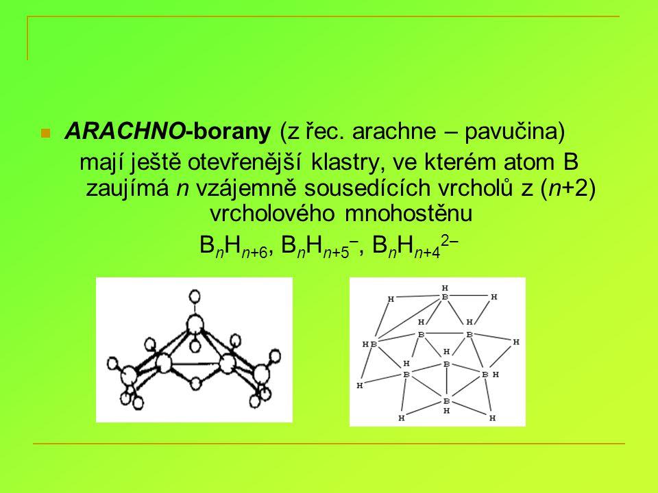 ARACHNO-borany (z řec. arachne – pavučina) mají ještě otevřenější klastry, ve kterém atom B zaujímá n vzájemně sousedících vrcholů z (n+2) vrcholového