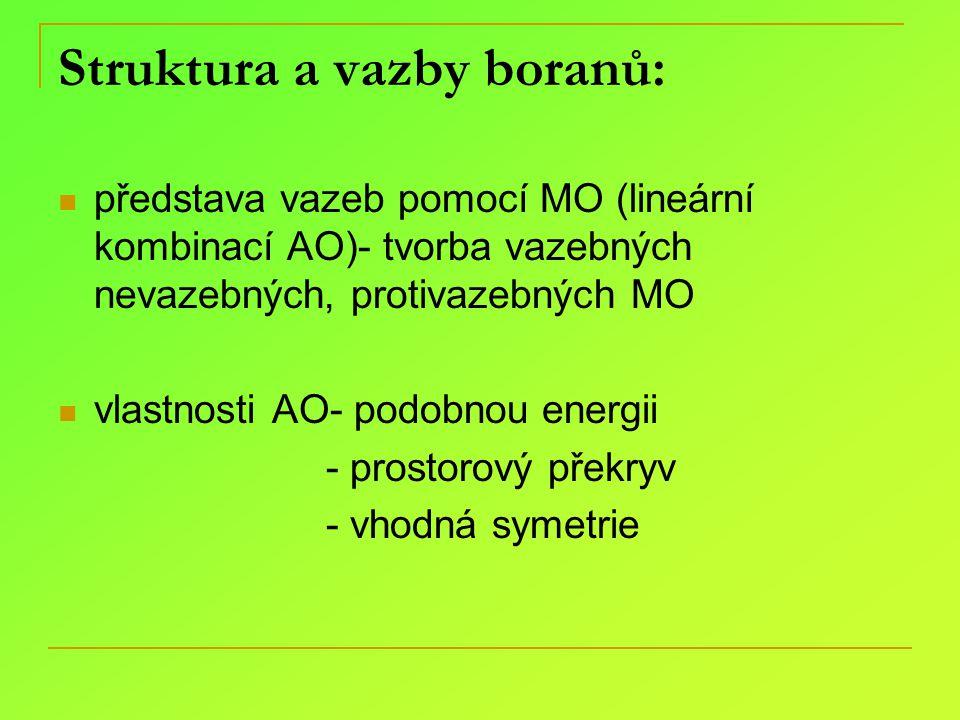 Třístředová vazba BHB: vazba třístředová, delokalizovaná, elektronově deficitní => tři atomy vzájemně vázané pouze jedním elektronovým párem BBB: uzavřená nebo otevřená třístředová vazba