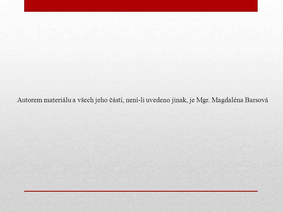 Autorem materiálu a všech jeho částí, není-li uvedeno jinak, je Mgr. Magdaléna Barsová